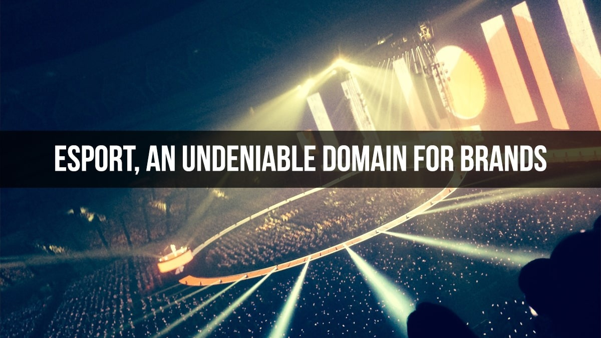 Esport, an undeniable domain for Brands